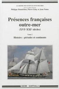 Présences françaises outre-mer (XVIe-XXIe siècles). Volume 1, Histoire