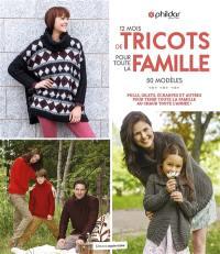 12 mois de tricots pour toute la famille : 50 modèles : pulls, gilets, écharpes et autres pour tenir toute la famille au chaud toute l'année !