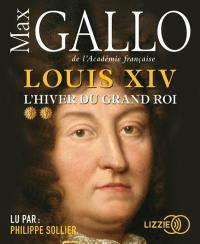 Louis XIV. Volume 2, L'hiver du Grand Roi