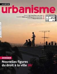 Urbanisme. n° 412, Nouvelles figures du droit à la ville