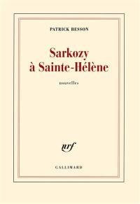 Sarkozy à Sainte-Hélène