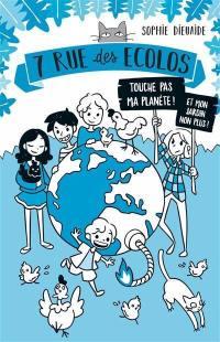7 rue des écolos. Volume 2, Touche pas ma planète ! Et mon jardin non plus !