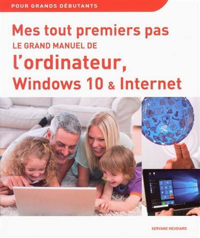 Le grand manuel de l'ordinateur, Windows 10 et Internet