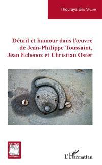 Détail et humour dans l'oeuvre de Jean-Philippe Toussaint, Jean Echenoz et Christian Oster