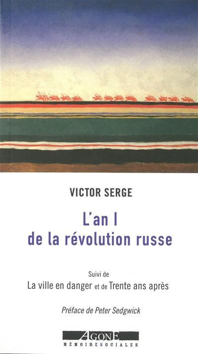 L'an I de la révolution russe : les débuts de la dictature du prolétariat : 1917-1918; Suivi de La ville en danger : Petrograd, l'an II de la révolution; Suivi de Trente ans après