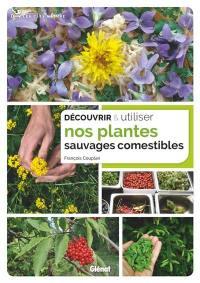 Découvrir & utiliser nos plantes sauvages comestibles