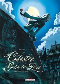 Célestin Gobe-la-Lune. Vol. 1. L'amour a ses raisons...