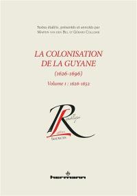 La colonisation de la Guyane (1626-1696). Volume 1, 1626-1652