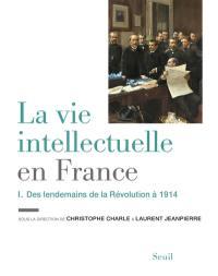 La vie intellectuelle en France. Volume 1, Des lendemains de la Révolution à 1914