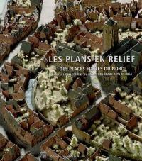 Les plans en relief des places fortes du Nord dans les collections du Palais des beaux-arts de Lille