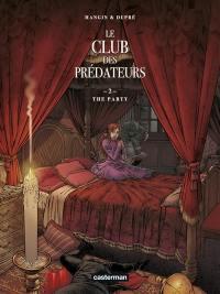 Le club des prédateurs. Volume 2, The party
