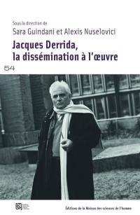 Jacques Derrida, la dissémination à l'oeuvre