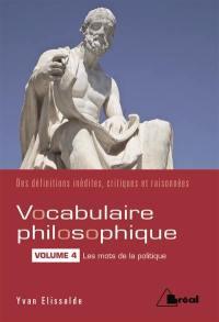 Vocabulaire philosophique. Volume 4, Les mots de la politique