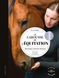 Le Larousse de l'équitation : bien monter à cheval en 40 leçons : positions, allures, techniques