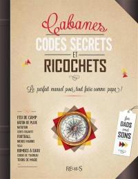 Cabanes, codes secrets et ricochets