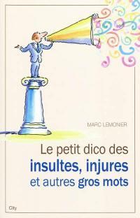 Le petit dico des insultes, injures et autres gros mots