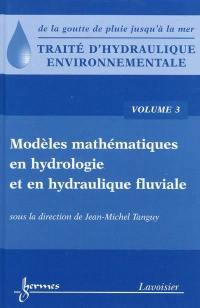 Traité d'hydraulique environnementale. Volume 3, Modèles mathématiques en hydrologie et en hydraulique fluviale