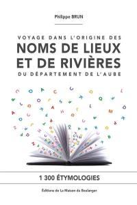 Voyage dans l'origine des noms de lieux et de rivières du département de l'Aube