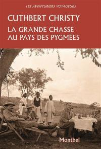 La grande chasse au pays des Pygmées