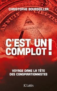 C'est un complot ! : voyage dans la tête des conspirationnistes