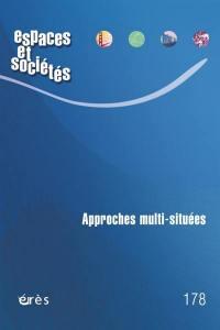 Espaces et sociétés. n° 178, Approches multi-situées