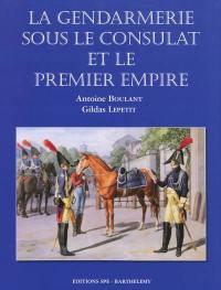 Encyclopédie de la Gendarmerie nationale. Volume 6, La gendarmerie sous le Consulat et le premier Empire