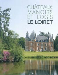 Châteaux, manoirs et logis, Le Loiret