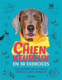 Un chien heureux en 30 exercices