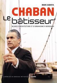 Chaban le bâtisseur : 50 ans d'architecture et d'urbanisme à Bordeaux