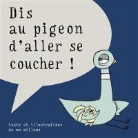Dis au pigeon d'aller se coucher !