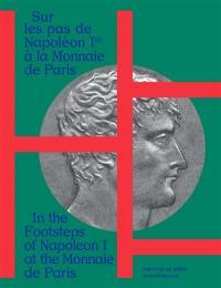 Sur les pas de Napoléon 1er à la Monnaie : exposition, Paris, Musée de la monnaie, du 16 septembre 2021 au 6 mars 2022. In the footsteps of Napoleon I at the Monnaie de Paris
