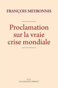 Proclamation sur la vraie crise mondiale