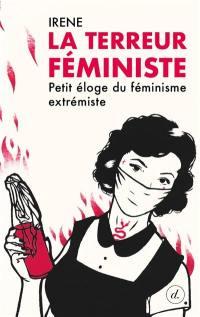 La terreur féministe : petit éloge du féminisme extrémiste