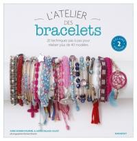 L'atelier des bracelets : 20 techniques pas à pas pour réaliser plus de 40 modèles. Vol. 2