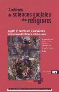 Archives de sciences sociales des religions. n° 182, Signes et scènes de la conversion dans l'espace public (Antiquité-période moderne)