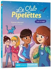 Le club des pipelettes. Volume 6, Amis et magie