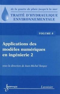 Traité d'hydraulique environnementale. Volume 8, Applications des modèles numériques en ingénierie, 2e partie