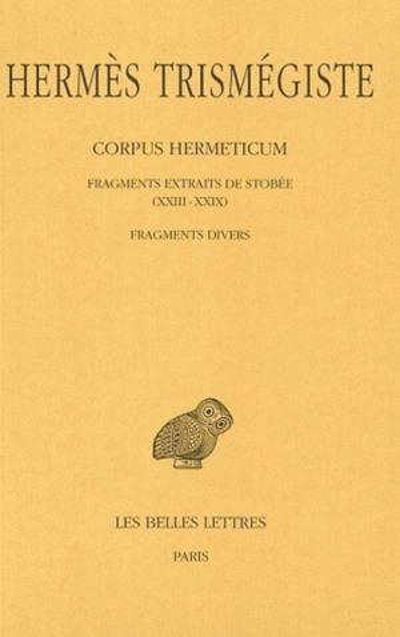 Corpus hermeticum. Volume 4, Fragments extraits de Stobée *** Fragments divers