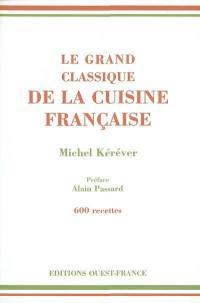 Le grand classique de la cuisine française : 600 recettes