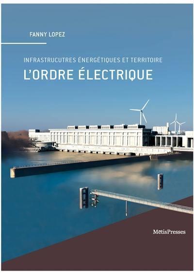 L'ordre électrique : infrastructures énergétiques et territoires
