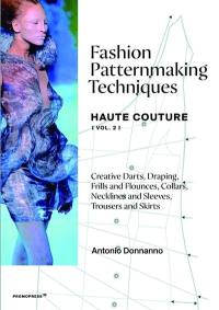 Fashion patternmaking techniques. Volume 2, Creative darts, draping, frills and flounces, collars, necklines and sleeves, trousers and skirts