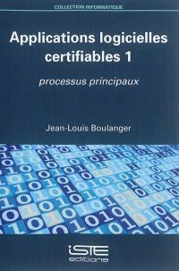 Applications logicielles certifiables. Volume 1, Processus principaux
