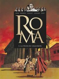 Roma. Vol. 5. La peur ou l'illusion
