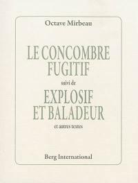 Le concombre fugitif; Suivi de Explosif et baladeur : et autres textes