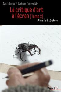La critique d'art à l'écran. Volume 2, Filmer la littérature