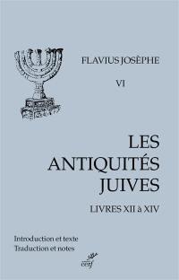 Les Antiquités juives. Vol. 6. Livres XII à XIV