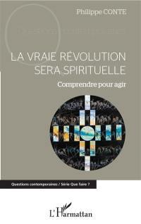 La vraie révolution sera spirituelle