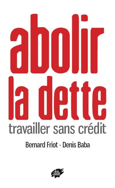 Abolir la dette : travailler sans crédit