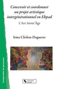 Concevoir et coordonner un projet artistique intergénérationnel en Ehpad