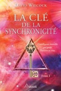 La clé de la synchronicité. Volume 1, L'interlligence invisible qui guide l'univers et vous